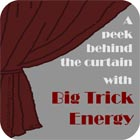A peek behind the curtain with Big Trick Energy